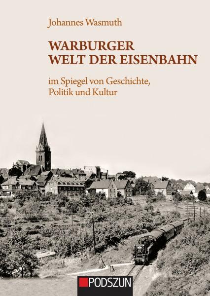 Warburger Welt der Eisenbahn im Spiegel von Geschichte, Politik und Kultur